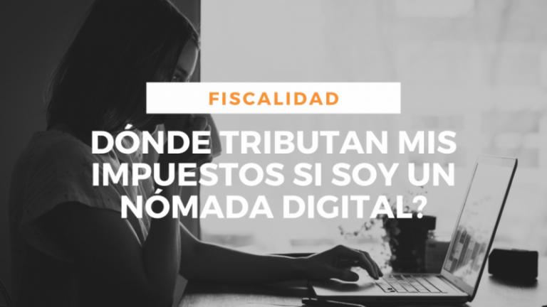 ¿Dónde tributan mis impuestos si soy un nómada digital?
